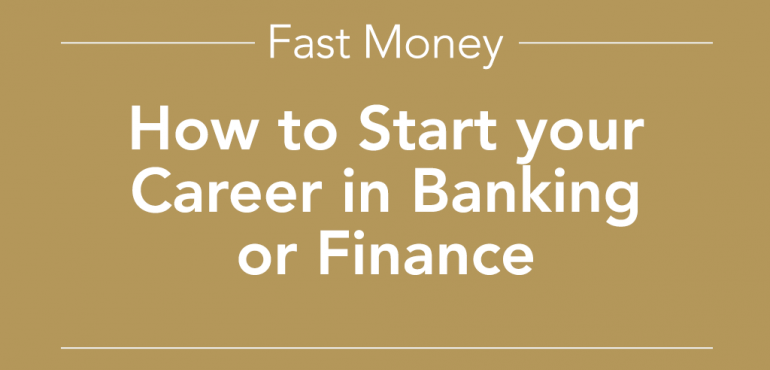 How to Start your Career in Banking or Finance