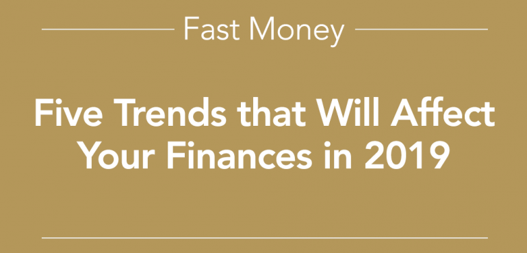 Five Trends that Will Affect Your Finances in 2019